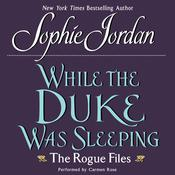 While the Duke Was Sleeping: The Rogue Files, by Sophie Jordan