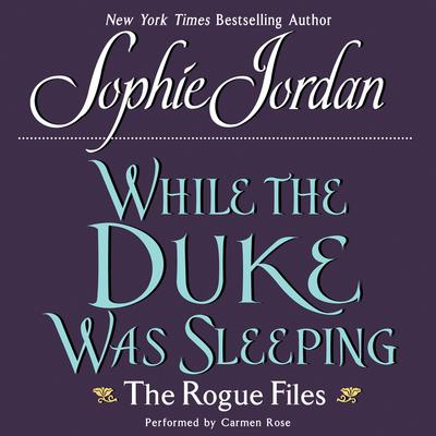 While the Duke Was Sleeping: The Rogue Files Audiobook, by Sophie Jordan