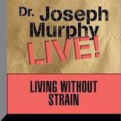 Living without Strain: Dr. Joseph Murphy LIVE!, by Joseph Murphy