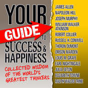Your Guide to Success & Happiness: Collected Wisdom of the World's Greatest Thinkers Audiobook, by World's Greatest Thinkers