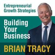Building Your Business: Entrepreneural Growth Strategies Audiobook, by Brian Tracy