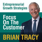 Focus on the Customer: Entrepreneural Growth Strategies, by Brian Tracy