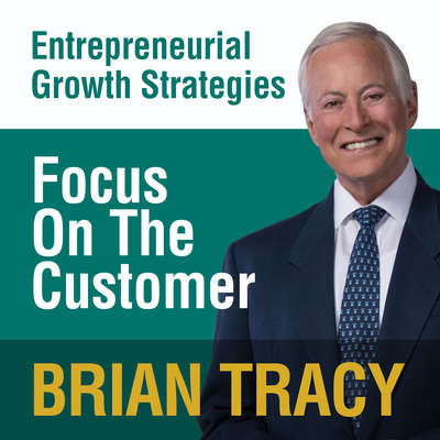 Focus on the Customer: Entrepreneural Growth Strategies Audiobook, by Brian Tracy