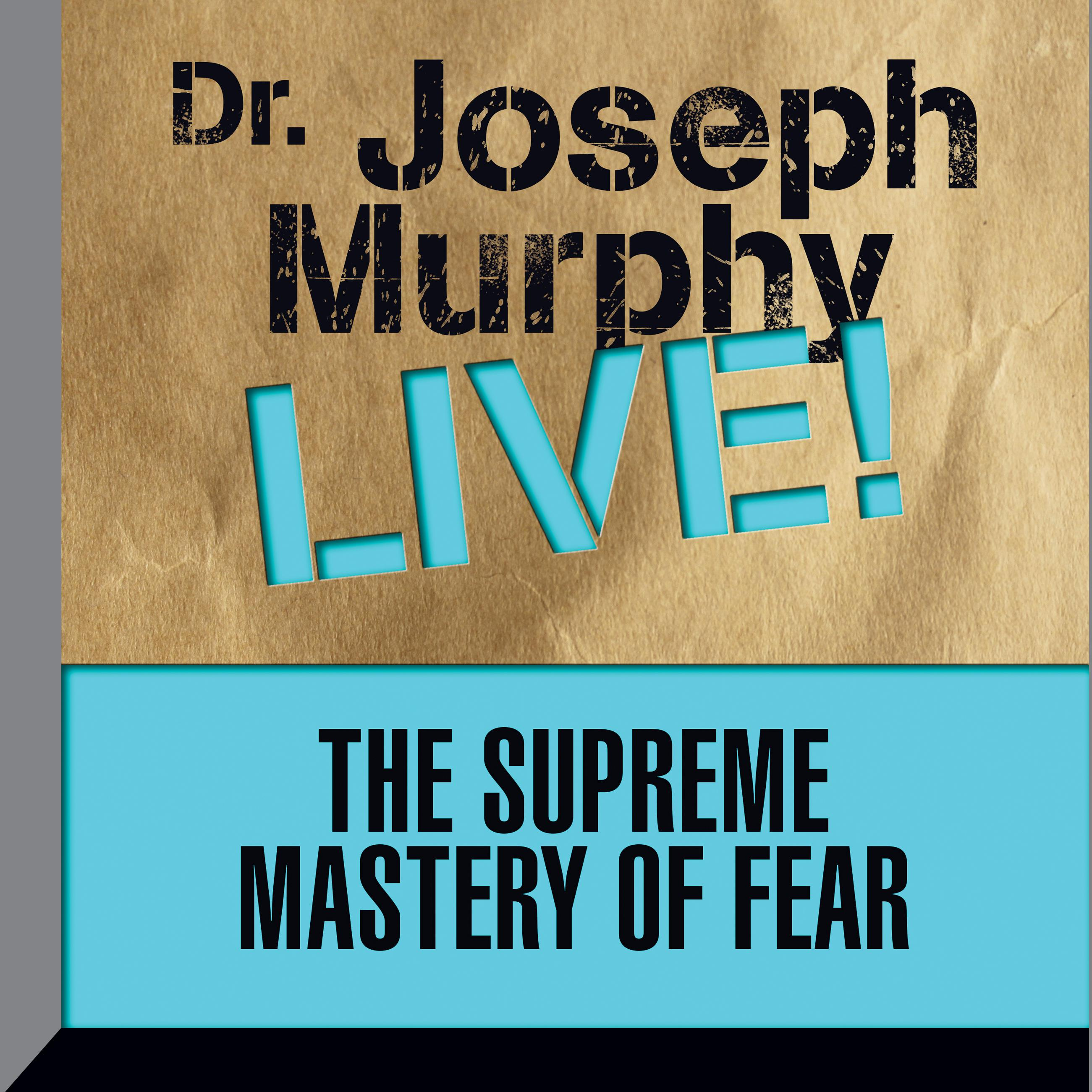 Printable The Supreme Mastery of Fear: Dr. Joseph Murphy LIVE! Audiobook Cover Art