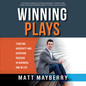 Winning Plays: Tackling Adversity and Achieving Success in Business and in Life, by Matt Mayberry