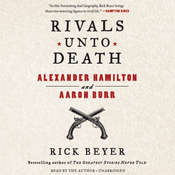 Rivals unto Death: Alexander Hamilton and Aaron Burr Audiobook, by Rick Beyer