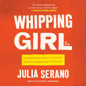 Whipping Girl: A Transsexual Woman on Sexism and the Scapegoating of Femininity, by Julia Serano