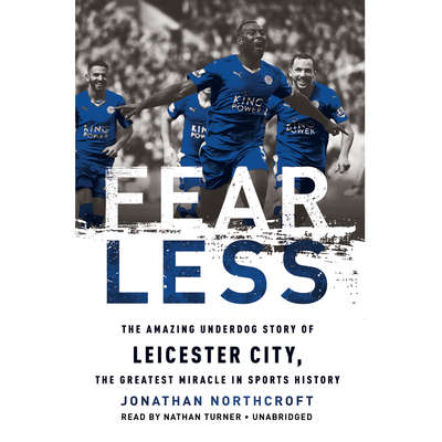 Fearless: The Amazing Underdog Story of Leicester City, the Greatest Miracle in Sports History Audiobook, by Jonathan Northcroft