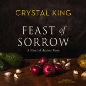Feast of Sorrow: A Novel of Ancient Rome Audiobook, by Crystal King