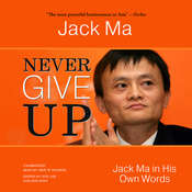Never Give Up: Jack Ma in His Own Words, by Jack Ma