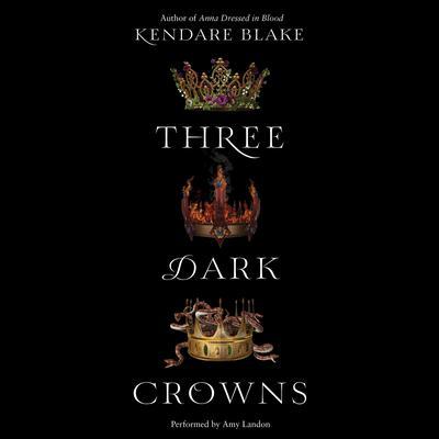 Three Dark Crowns Audiobook, by Kendare Blake