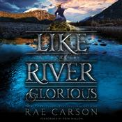 Like a River Glorious, by Rae Carson