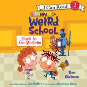 My Weird School Goes to the Museum Audiobook, by Dan Gutman