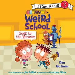 My Weird School Goes to the Museum Audiobook, by Dan Gutman