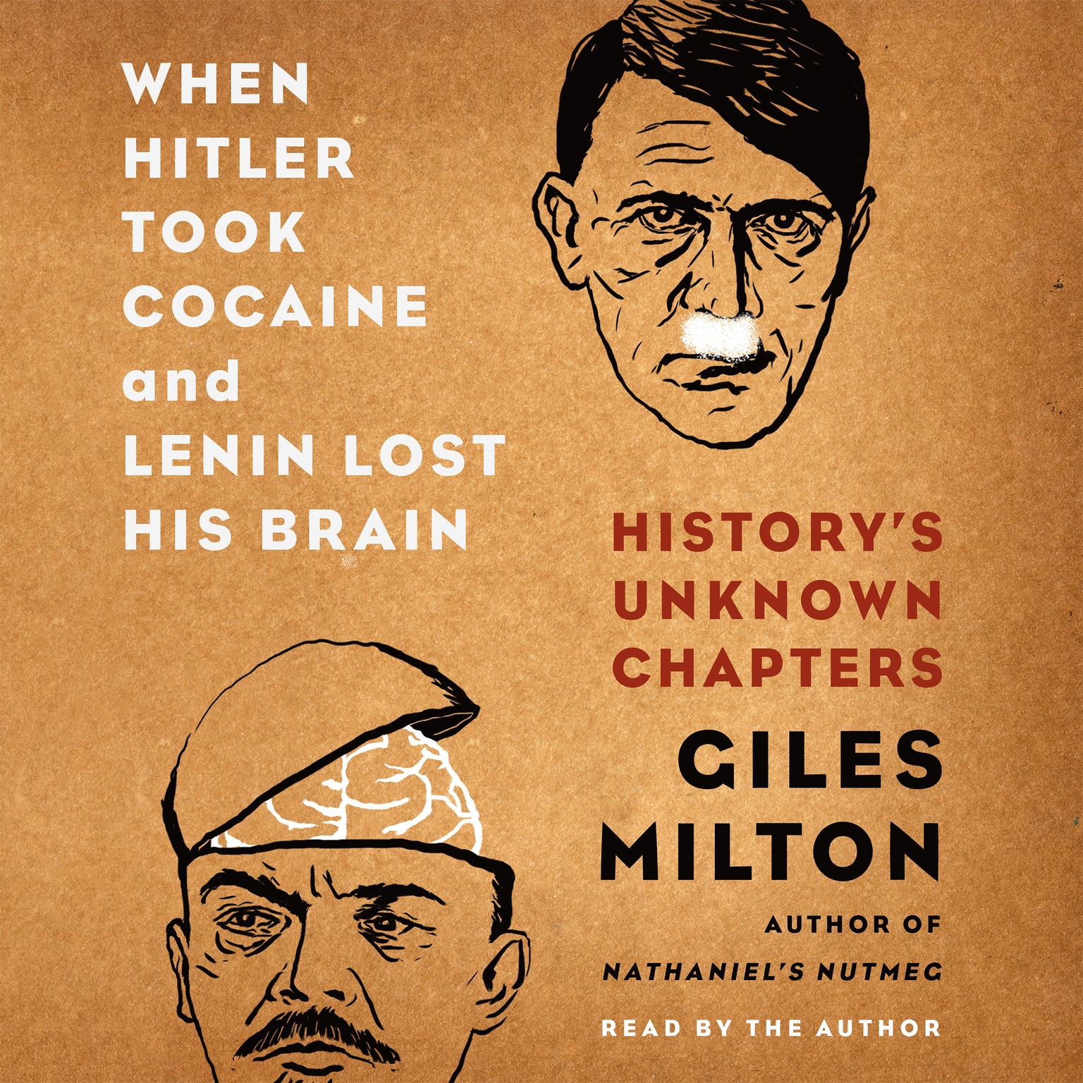 Printable When Hitler Took Cocaine and Lenin Lost His Brain: History's Unknown Chapters Audiobook Cover Art