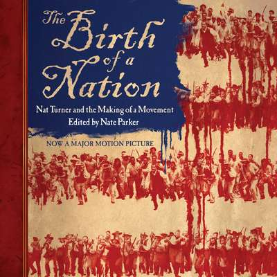 The Birth of a Nation: Nat Turner and the Making of a Movement Audiobook, by Nate Parker