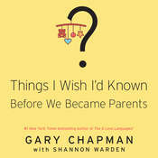 Things I Wish I'd Known before We Became Parents, by Shannon Warden, Gary Chapman