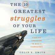 The 10 Greatest Struggles of Your Life: Finding Freedom in Gods Commands, by Colin S. Smith