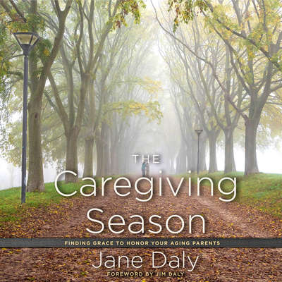 The Caregiving Season: Finding Grace to Honor Your Aging Parents Audiobook, by Jane Daly
