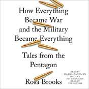How Everything Became War and the Military Became Everything: Tales from the Pentagon, by Rosa Brooks