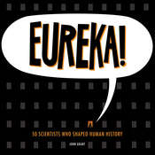 Eureka!: 50 Scientists Who Shaped Human History, by John Grant