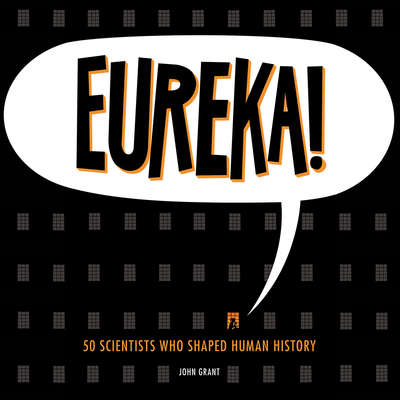 Eureka!: 50 Scientists Who Shaped Human History Audiobook, by John Grant