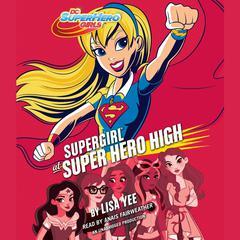 Supergirl at Super Hero High (DC Super Hero Girls) Audiobook, by Lisa Yee