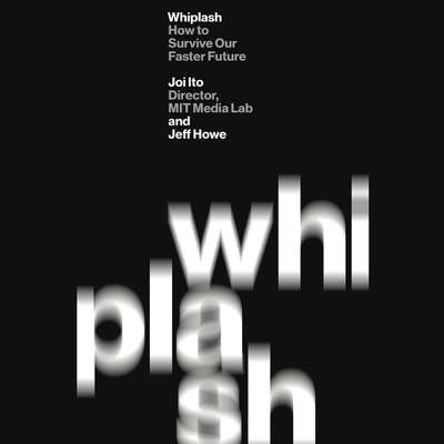 Whiplash: How to Survive Our Faster Future Audiobook, by Jeff Howe