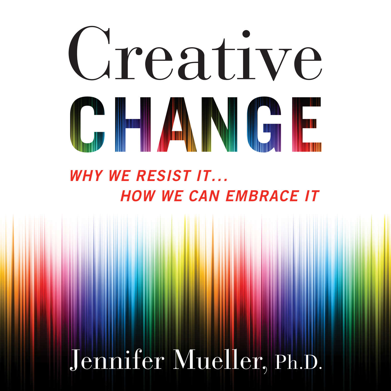 Printable Creative Change: Why We Resist It...How We Can Embrace It Audiobook Cover Art