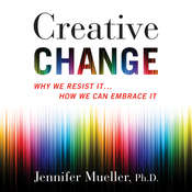 Creative Change: Why We Resist It...How We Can Embrace It Audiobook, by Jennifer Mueller