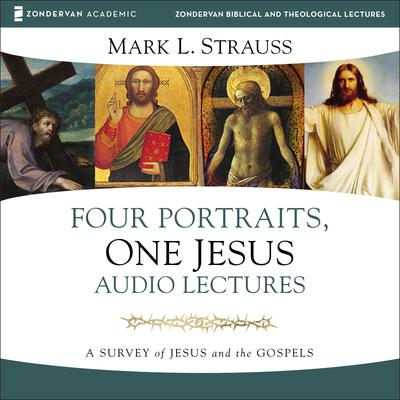 Four Portraits, One Jesus: Audio Lectures: A Survey of Jesus and the Gospels Audiobook, by Mark L. Strauss