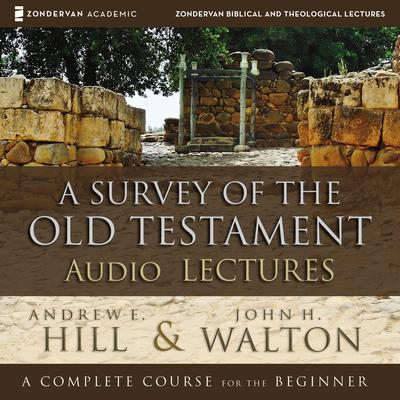 A Survey of the Old Testament: Audio Lectures Audiobook, by Andrew E. Hill