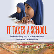 It Takes a School: The Extraordinary Story of an American School in the World's #1 Failed State, by Jonathan Starr