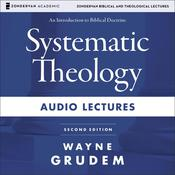 Systematic Theology: Audio Lectures: An Introduction to Biblical Doctrine, by Wayne Grudem, Wayne A. Grudem