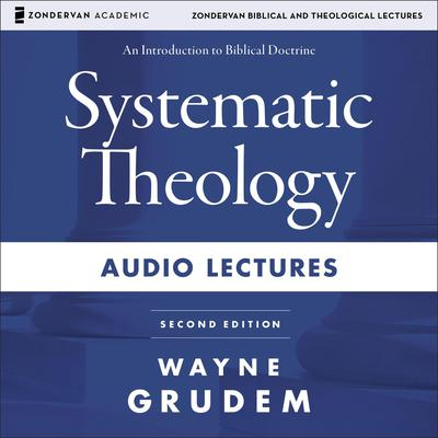Systematic Theology: Audio Lectures: An Introduction to Biblical Doctrine Audiobook, by Wayne A. Grudem