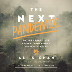 The Next Pandemic: On the Front Lines Against Humankinds Gravest Dangers Audiobook, by Ali S. Khan, Ali Khan, William Patrick