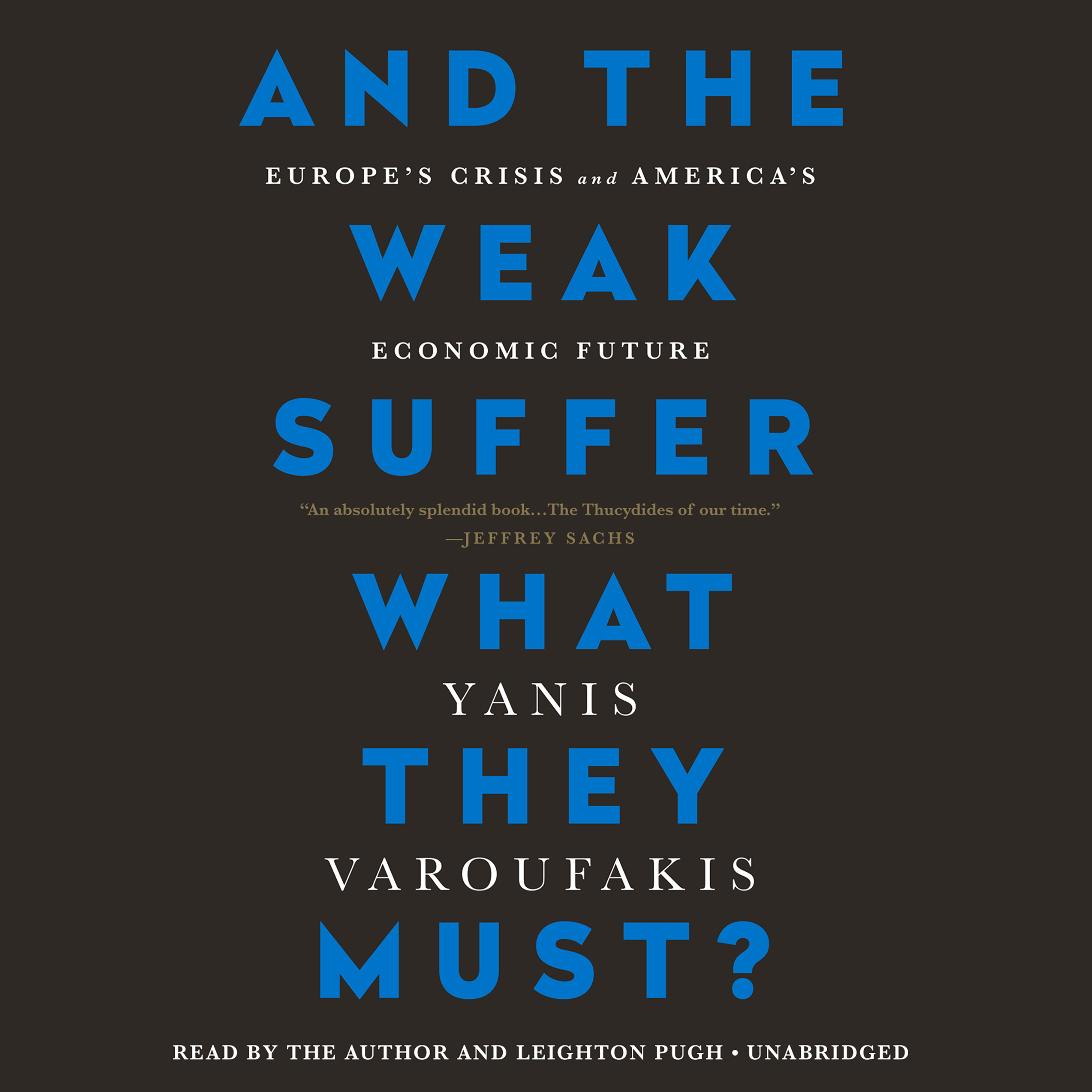 Printable And the Weak Suffer What They Must?: Europe's Crisis and America's Economic Future Audiobook Cover Art