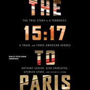 The 15:17 to Paris: The True Story of a Terrorist, a Train, and Three American Heroes Audiobook, by Anthony Sadler, Alek Skarlatos, Spencer Stone, Jeffrey E. Stern