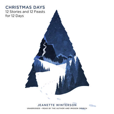 Christmas Days: 12 Stories and 12 Feasts for 12 Days Audiobook, by Jeanette Winterson