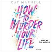 How to Murder Your Life: A Memoir, by Cat Marnell
