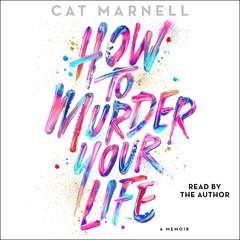 How to Murder Your Life: A Memoir Audiobook, by Cat Marnell