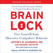 Brain Lock, Twentieth Anniversary Edition: Free Yourself from Obsessive-Compulsive Behavior; A Four-Step Self-Treatment Method to Change Your Brain Chemistry, by Jeffrey M. Schwartz, Beverly Beyette