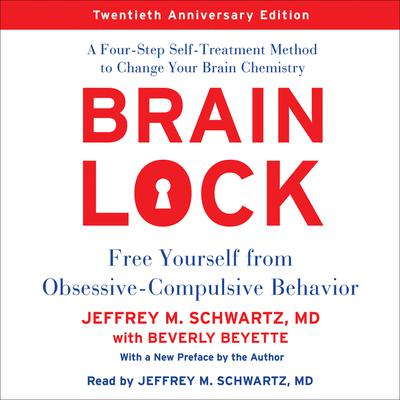 Brain Lock, Twentieth Anniversary Edition: Free Yourself from Obsessive-Compulsive Behavior Audiobook, by Jeffrey M. Schwartz