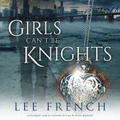 Girls Can't Be Knights Audiobook, by Lee French