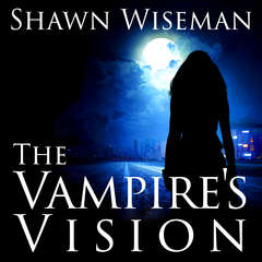 The Vampires Vision Audiobook, by Shawn Wiseman