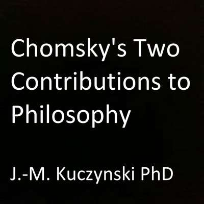 Chomskys Two Contributions to Philosophy Audiobook, by John-Michael Kuczynski