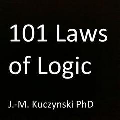 101 Laws of Logic Audiobook, by John-Michael Kuczynski