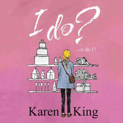 I Do - or Do I? Audiobook, by Karen King