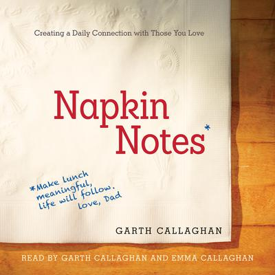 Napkin Notes: Make Lunch Meaningful, Life Will Follow Audiobook, by Garth Callaghan