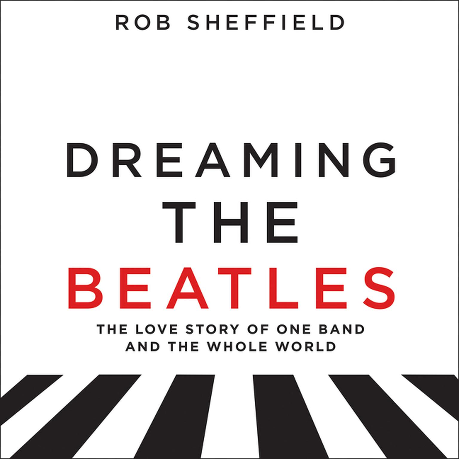 Printable Dreaming the Beatles: The Love Story of One Band and the Whole World Audiobook Cover Art